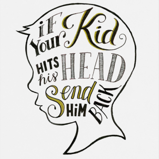 """""""If your kid hits his head, send him back"""" (ink)"""